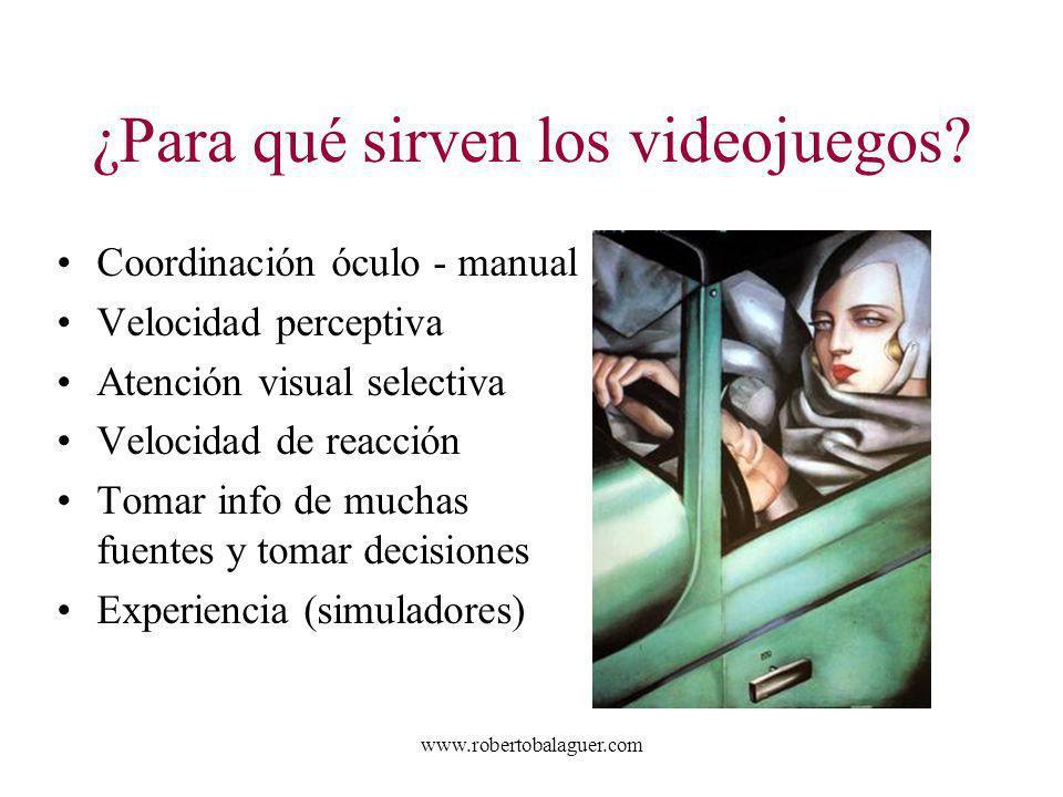 www.robertobalaguer.com ¿Para qué sirven los videojuegos? Coordinación óculo - manual Velocidad perceptiva Atención visual selectiva Velocidad de reac