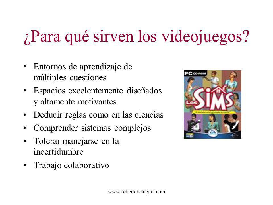 www.robertobalaguer.com ¿Para qué sirven los videojuegos? Entornos de aprendizaje de múltiples cuestiones Espacios excelentemente diseñados y altament