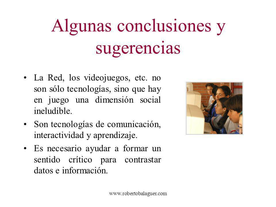 www.robertobalaguer.com Algunas conclusiones y sugerencias La Red, los videojuegos, etc. no son sólo tecnologías, sino que hay en juego una dimensión