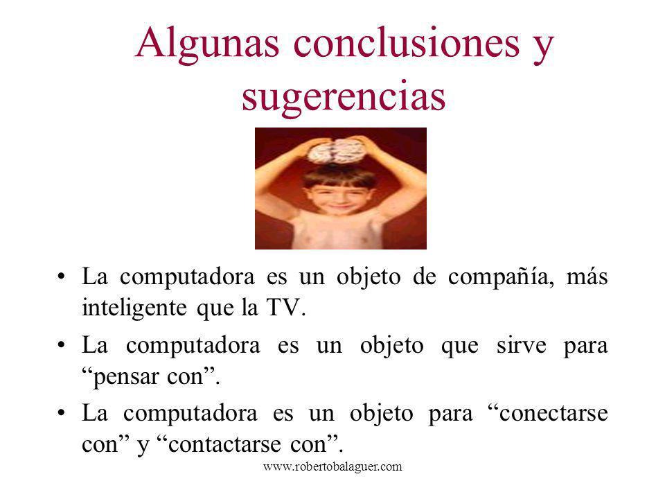 www.robertobalaguer.com La computadora es un objeto de compañía, más inteligente que la TV. La computadora es un objeto que sirve para pensar con. La
