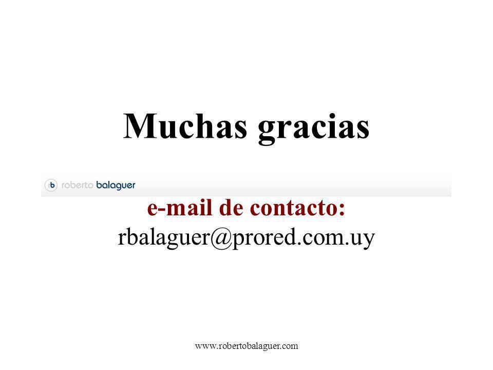 www.robertobalaguer.com e-mail de contacto: rbalaguer@prored.com.uy Muchas gracias