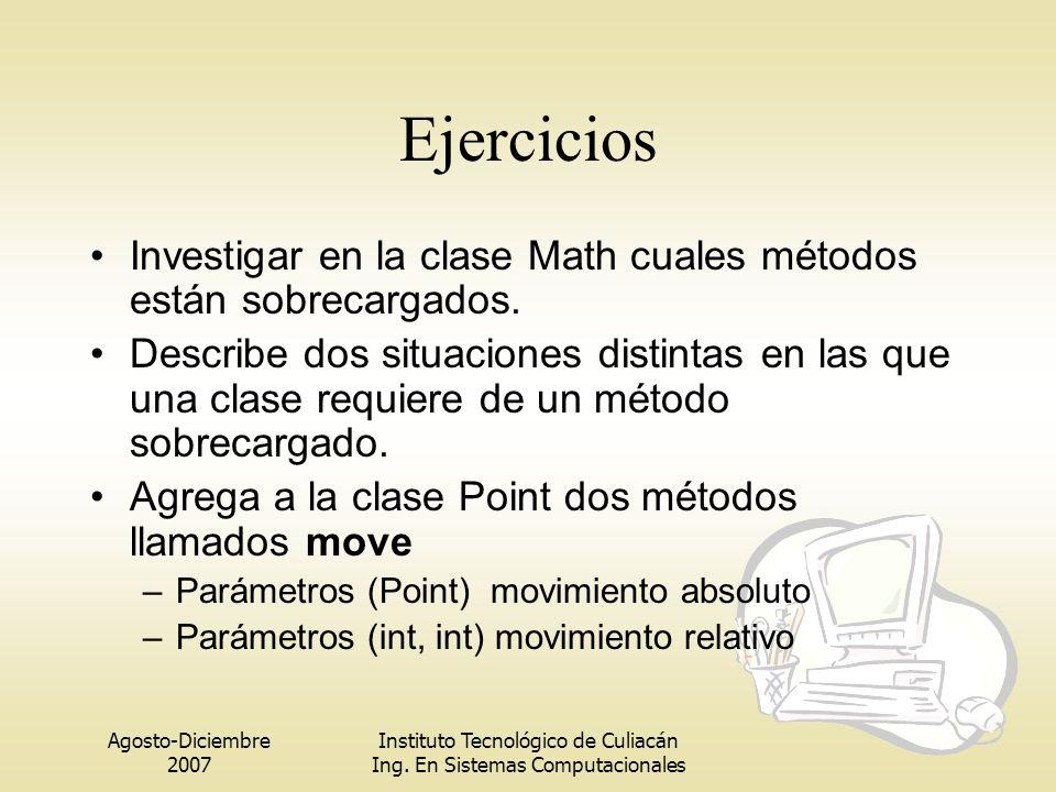 Agosto-Diciembre 2007 Instituto Tecnológico de Culiacán Ing. En Sistemas Computacionales Ejercicios Investigar en la clase Math cuales métodos están s
