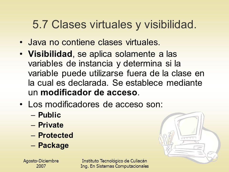 Agosto-Diciembre 2007 Instituto Tecnológico de Culiacán Ing. En Sistemas Computacionales 5.7 Clases virtuales y visibilidad. Java no contiene clases v
