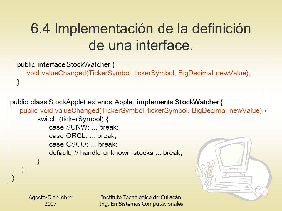 Agosto-Diciembre 2007 Instituto Tecnológico de Culiacán Ing. En Sistemas Computacionales 6.4 Implementación de la definición de una interface. public