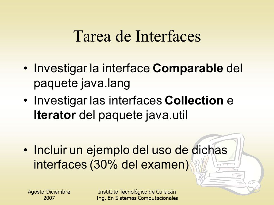 Agosto-Diciembre 2007 Instituto Tecnológico de Culiacán Ing. En Sistemas Computacionales Tarea de Interfaces Investigar la interface Comparable del pa