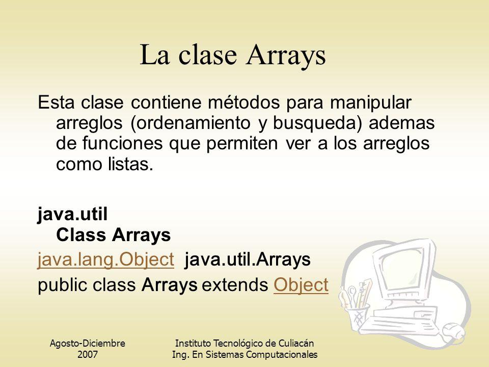 Agosto-Diciembre 2007 Instituto Tecnológico de Culiacán Ing. En Sistemas Computacionales La clase Arrays Esta clase contiene métodos para manipular ar