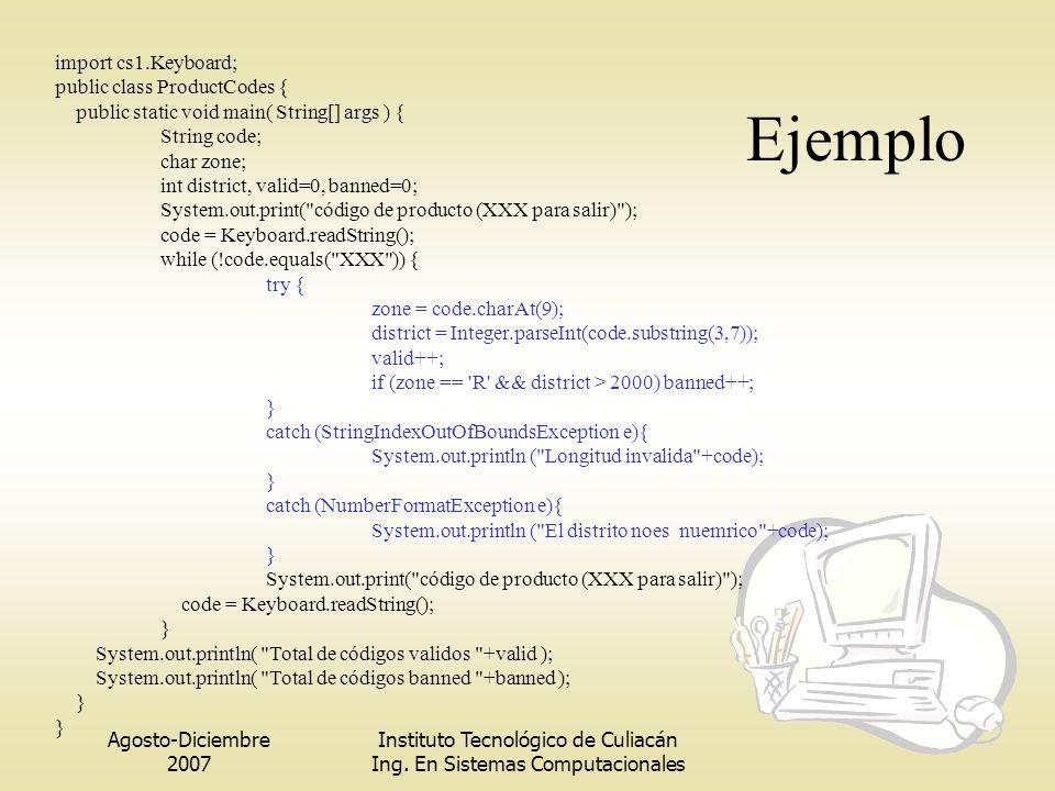 Agosto-Diciembre 2007 Instituto Tecnológico de Culiacán Ing. En Sistemas Computacionales Ejemplo import cs1.Keyboard; public class ProductCodes { publ