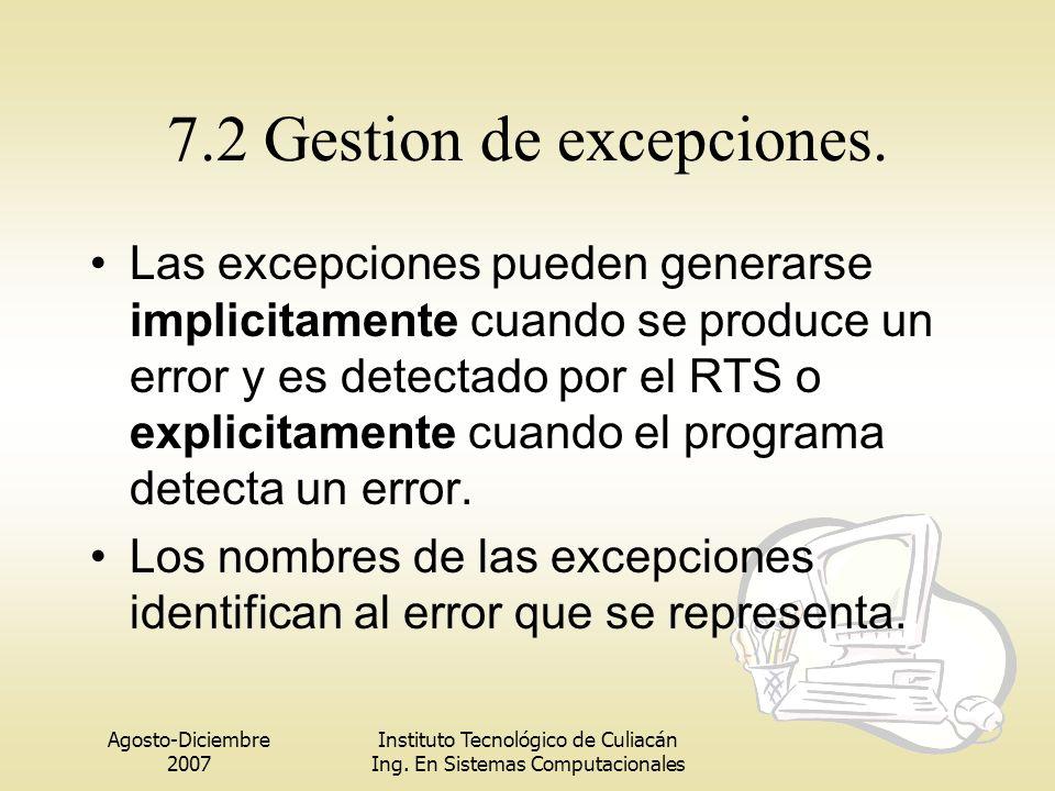 Agosto-Diciembre 2007 Instituto Tecnológico de Culiacán Ing. En Sistemas Computacionales 7.2 Gestion de excepciones. Las excepciones pueden generarse