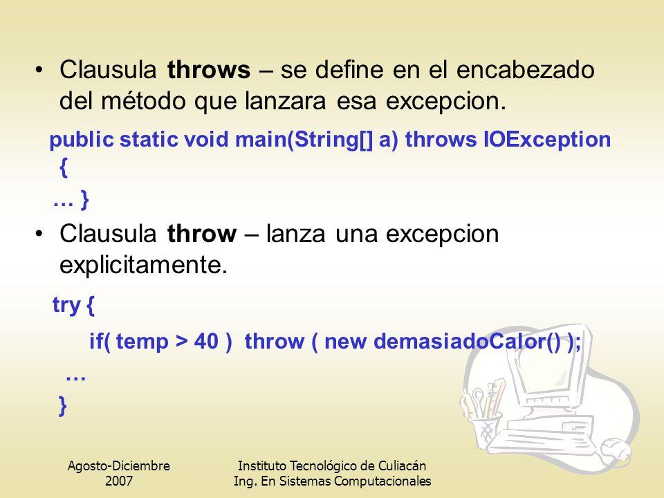 Agosto-Diciembre 2007 Instituto Tecnológico de Culiacán Ing. En Sistemas Computacionales Clausula throws – se define en el encabezado del método que l