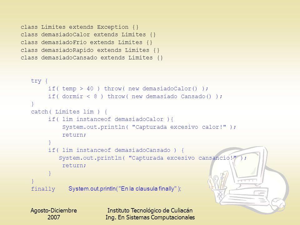 Agosto-Diciembre 2007 Instituto Tecnológico de Culiacán Ing. En Sistemas Computacionales class Limites extends Exception {} class demasiadoCalor exten