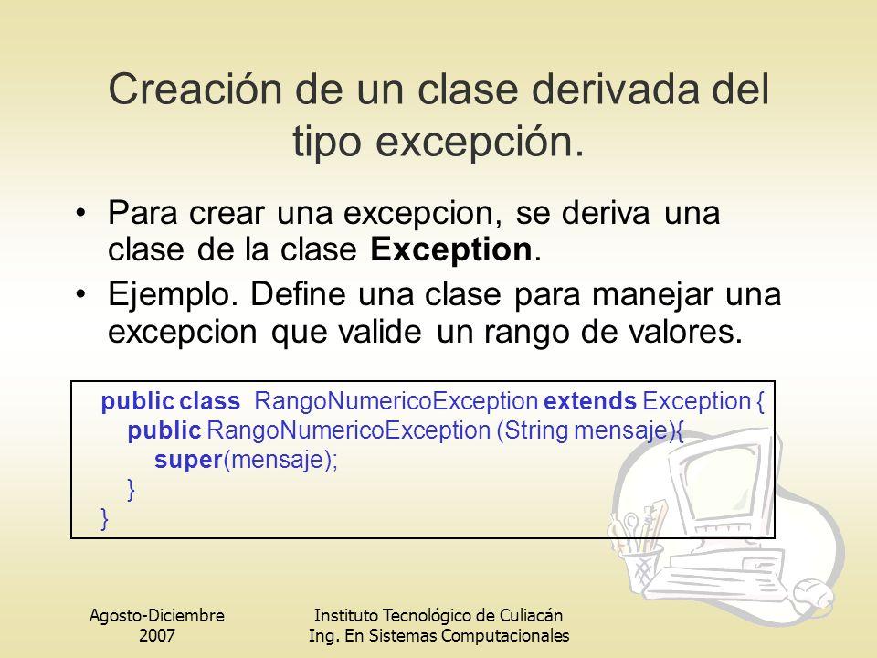 Agosto-Diciembre 2007 Instituto Tecnológico de Culiacán Ing. En Sistemas Computacionales Para crear una excepcion, se deriva una clase de la clase Exc