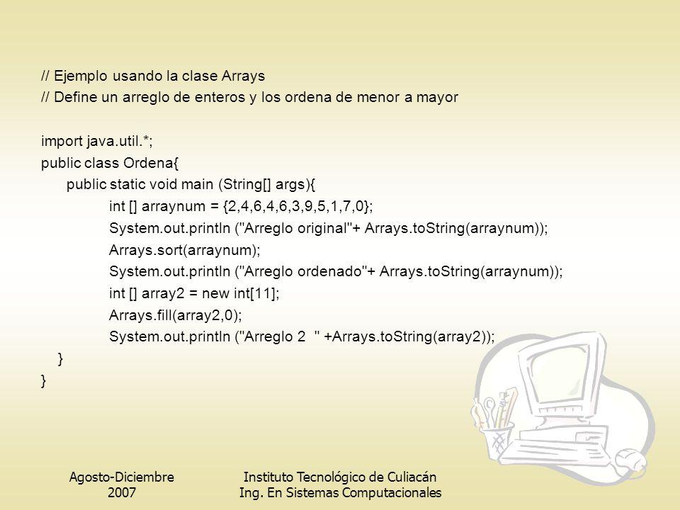 Agosto-Diciembre 2007 Instituto Tecnológico de Culiacán Ing. En Sistemas Computacionales // Ejemplo usando la clase Arrays // Define un arreglo de ent