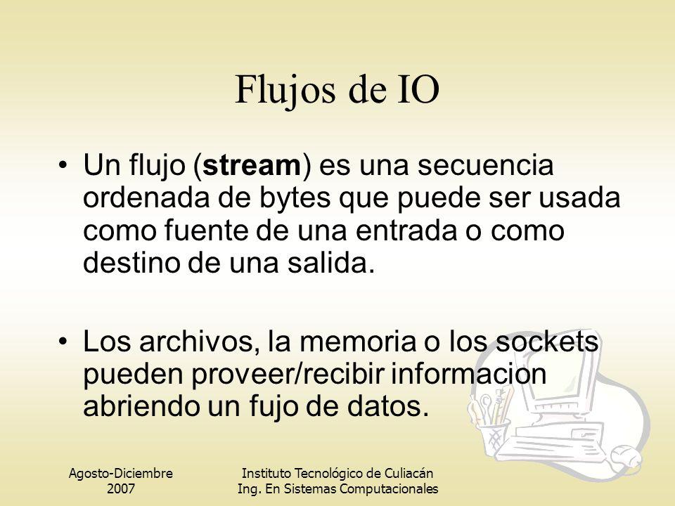 Agosto-Diciembre 2007 Instituto Tecnológico de Culiacán Ing. En Sistemas Computacionales Flujos de IO Un flujo (stream) es una secuencia ordenada de b