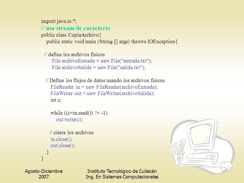 Agosto-Diciembre 2007 Instituto Tecnológico de Culiacán Ing. En Sistemas Computacionales import java.io.*; // usa stream de caracteres public class Co