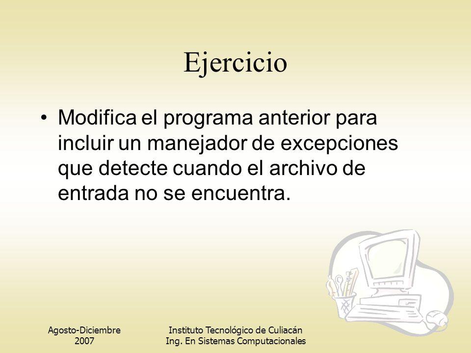 Agosto-Diciembre 2007 Instituto Tecnológico de Culiacán Ing. En Sistemas Computacionales Ejercicio Modifica el programa anterior para incluir un manej