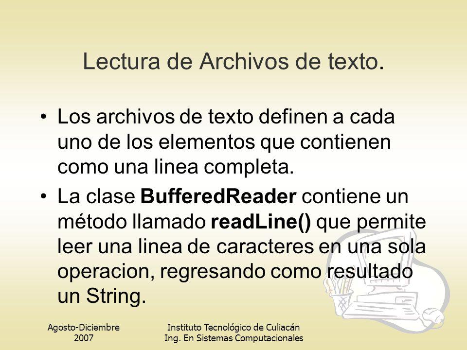 Agosto-Diciembre 2007 Instituto Tecnológico de Culiacán Ing. En Sistemas Computacionales Lectura de Archivos de texto. Los archivos de texto definen a
