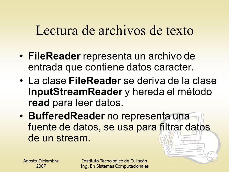 Agosto-Diciembre 2007 Instituto Tecnológico de Culiacán Ing. En Sistemas Computacionales Lectura de archivos de texto FileReader representa un archivo