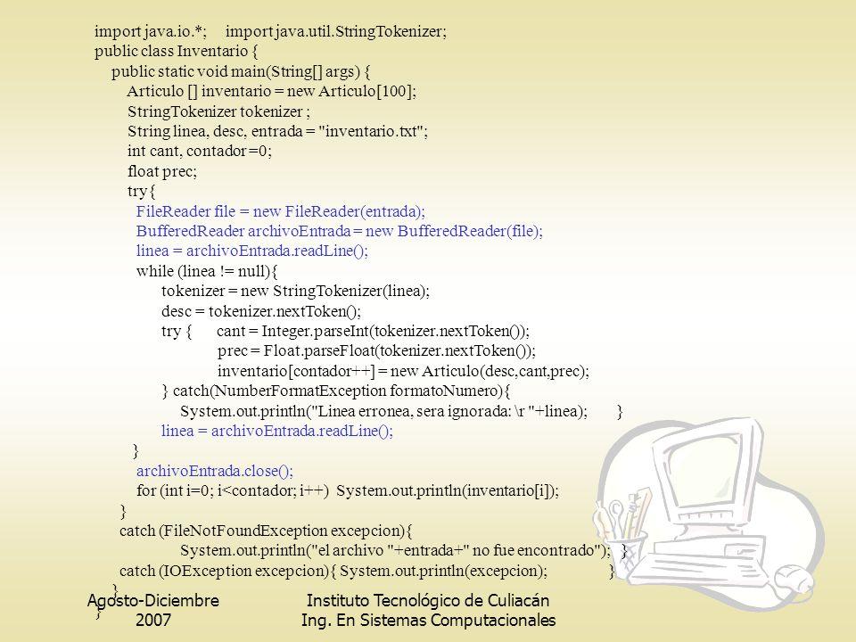 Agosto-Diciembre 2007 Instituto Tecnológico de Culiacán Ing. En Sistemas Computacionales import java.io.*; import java.util.StringTokenizer; public cl