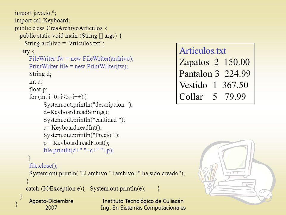 Agosto-Diciembre 2007 Instituto Tecnológico de Culiacán Ing. En Sistemas Computacionales import java.io.*; import cs1.Keyboard; public class CreaArchi