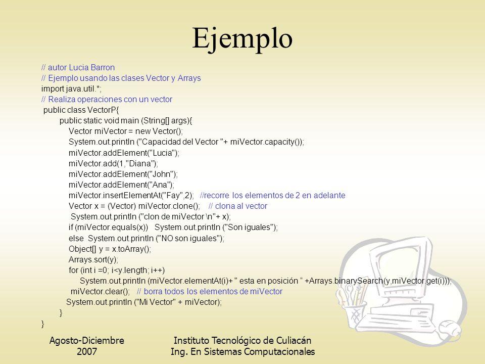 Agosto-Diciembre 2007 Instituto Tecnológico de Culiacán Ing. En Sistemas Computacionales Ejemplo // autor Lucia Barron // Ejemplo usando las clases Ve