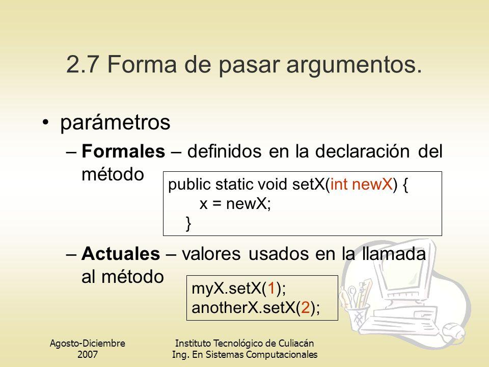 Agosto-Diciembre 2007 Instituto Tecnológico de Culiacán Ing. En Sistemas Computacionales 2.7 Forma de pasar argumentos. parámetros –Formales – definid