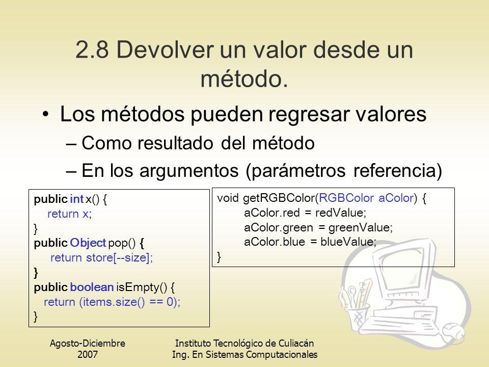 Agosto-Diciembre 2007 Instituto Tecnológico de Culiacán Ing. En Sistemas Computacionales 2.8 Devolver un valor desde un método. Los métodos pueden reg