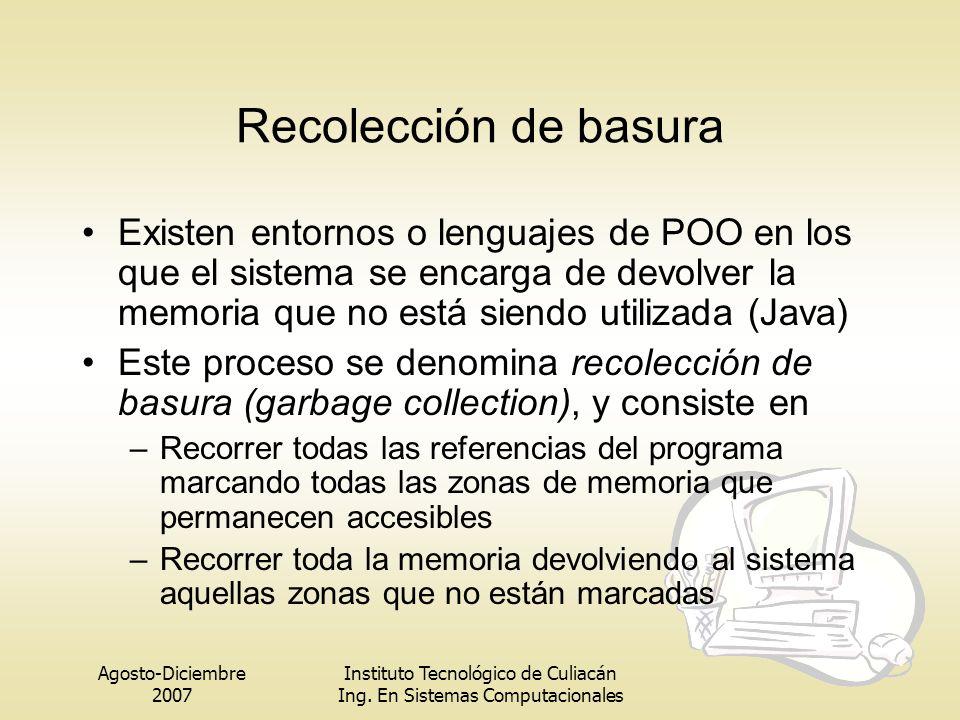 Agosto-Diciembre 2007 Instituto Tecnológico de Culiacán Ing. En Sistemas Computacionales Recolección de basura Existen entornos o lenguajes de POO en