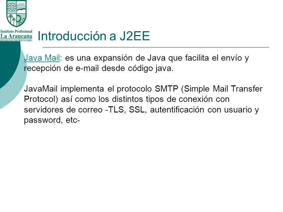 Introducción a J2EE Java Mail: es una expansión de Java que facilita el envío y recepción de e-mail desde código java. JavaMail implementa el protocol