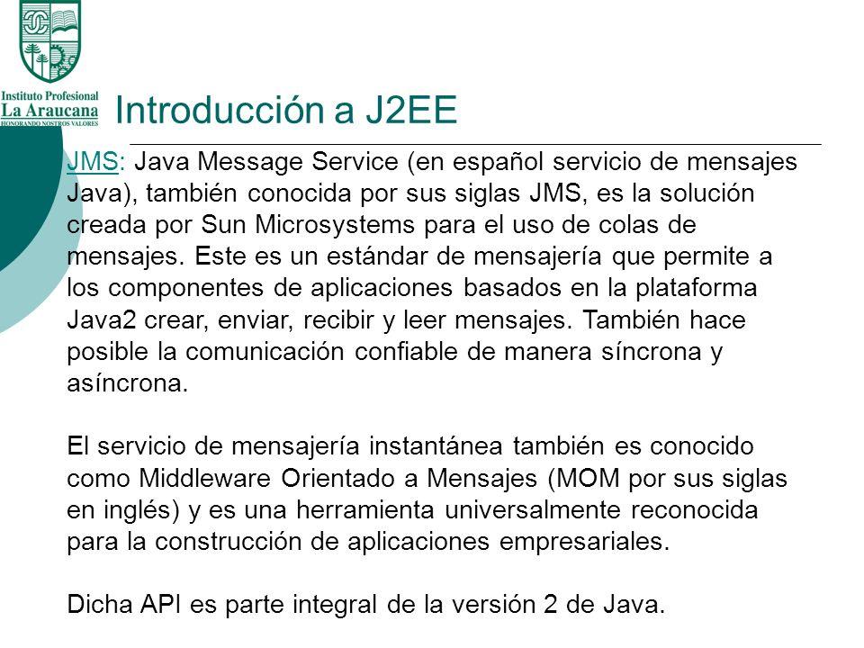 Introducción a J2EE JMS: Java Message Service (en español servicio de mensajes Java), también conocida por sus siglas JMS, es la solución creada por S