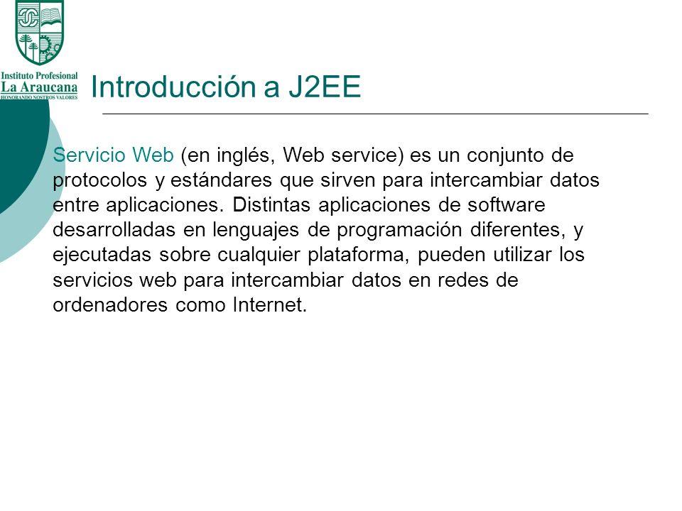 Introducción a J2EE Servicio Web (en inglés, Web service) es un conjunto de protocolos y estándares que sirven para intercambiar datos entre aplicacio