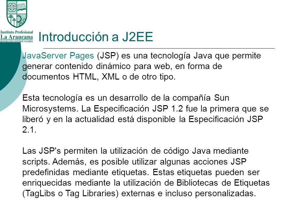 Introducción a J2EE JavaServer Pages (JSP) es una tecnología Java que permite generar contenido dinámico para web, en forma de documentos HTML, XML o