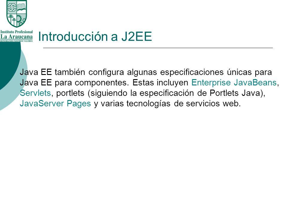 Introducción a J2EE Java EE también configura algunas especificaciones únicas para Java EE para componentes. Estas incluyen Enterprise JavaBeans, Serv