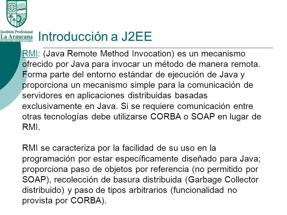 Introducción a J2EE RMI: (Java Remote Method Invocation) es un mecanismo ofrecido por Java para invocar un método de manera remota. Forma parte del en