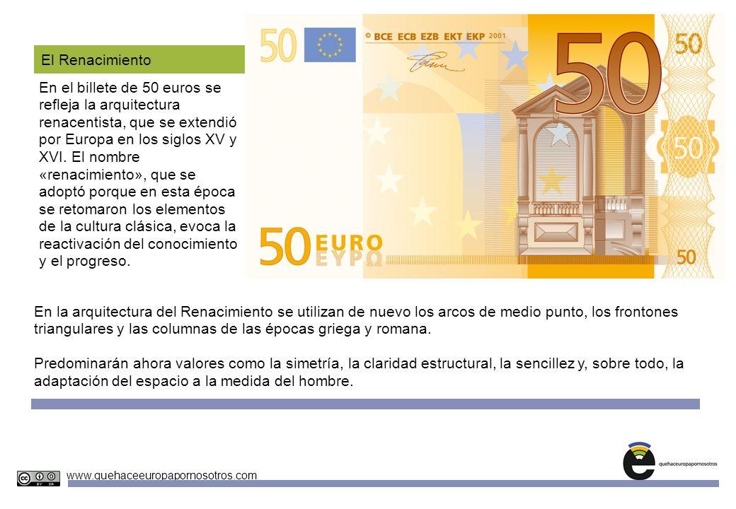 Unidades Didácticas Europeas Nº 4 www.quehaceeuropapornosotros.com El Renacimiento En el billete de 50 euros se refleja la arquitectura renacentista,