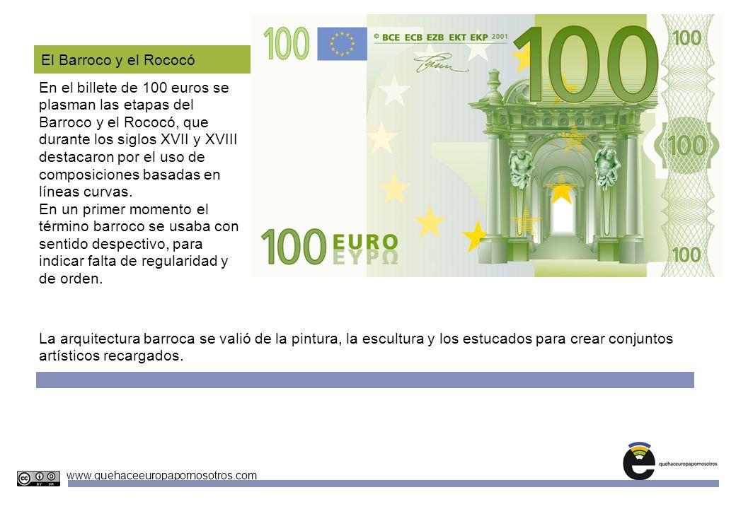 Unidades Didácticas Europeas Nº 4 www.quehaceeuropapornosotros.com El Barroco y el Rococó En el billete de 100 euros se plasman las etapas del Barroco