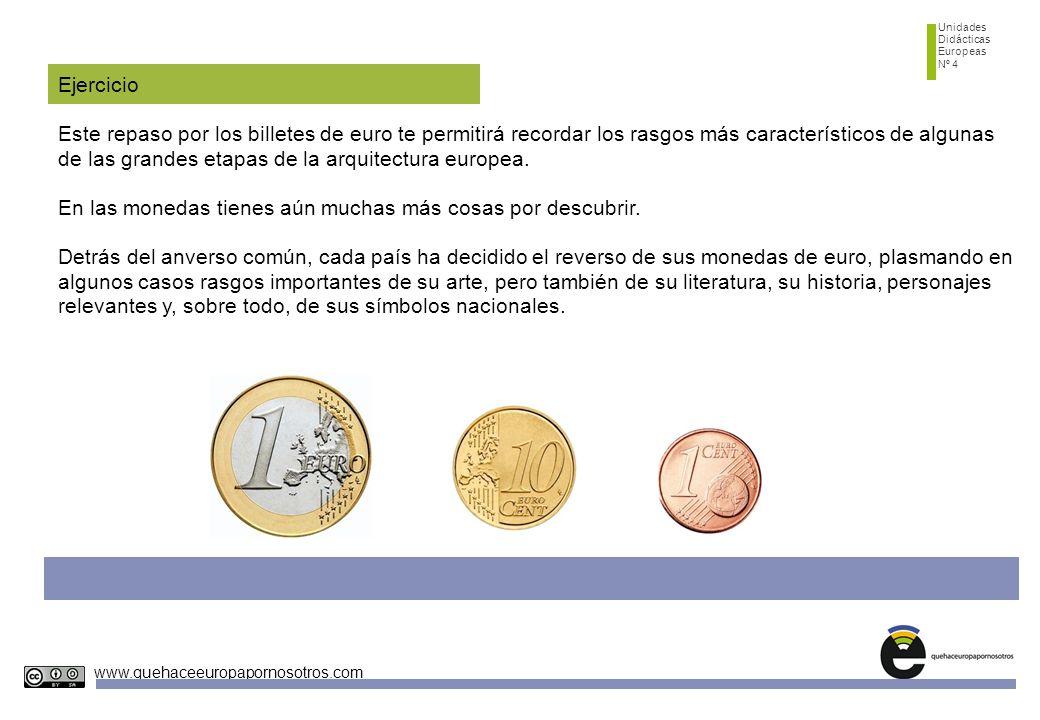 Unidades Didácticas Europeas Nº 4 www.quehaceeuropapornosotros.com Ejercicio Este repaso por los billetes de euro te permitirá recordar los rasgos más