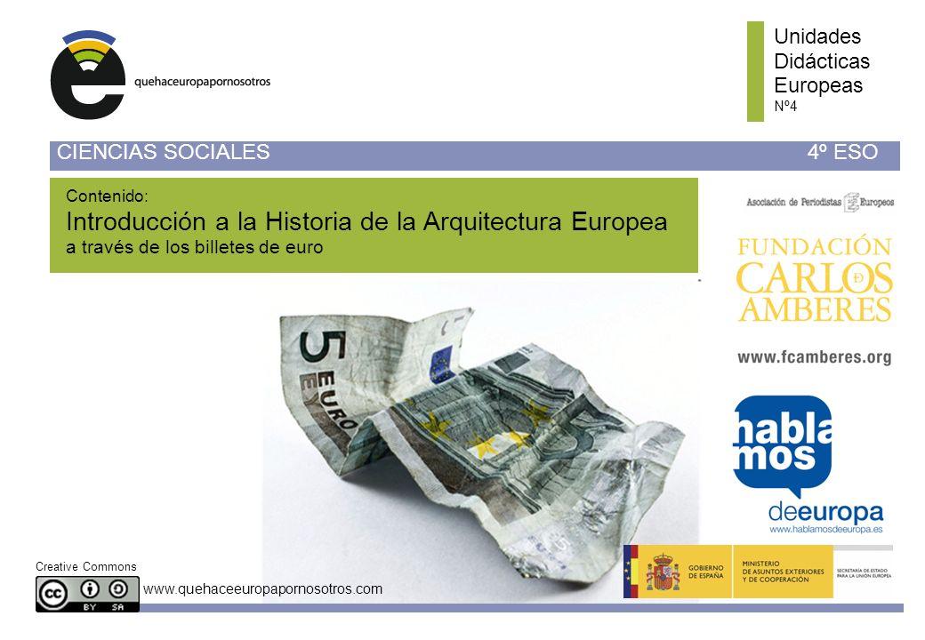 www.quehaceeuropapornosotros.com Unidades Didácticas Europeas Nº4 CIENCIAS SOCIALES4º ESO Creative Commons Contenido: Introducción a la Historia de la