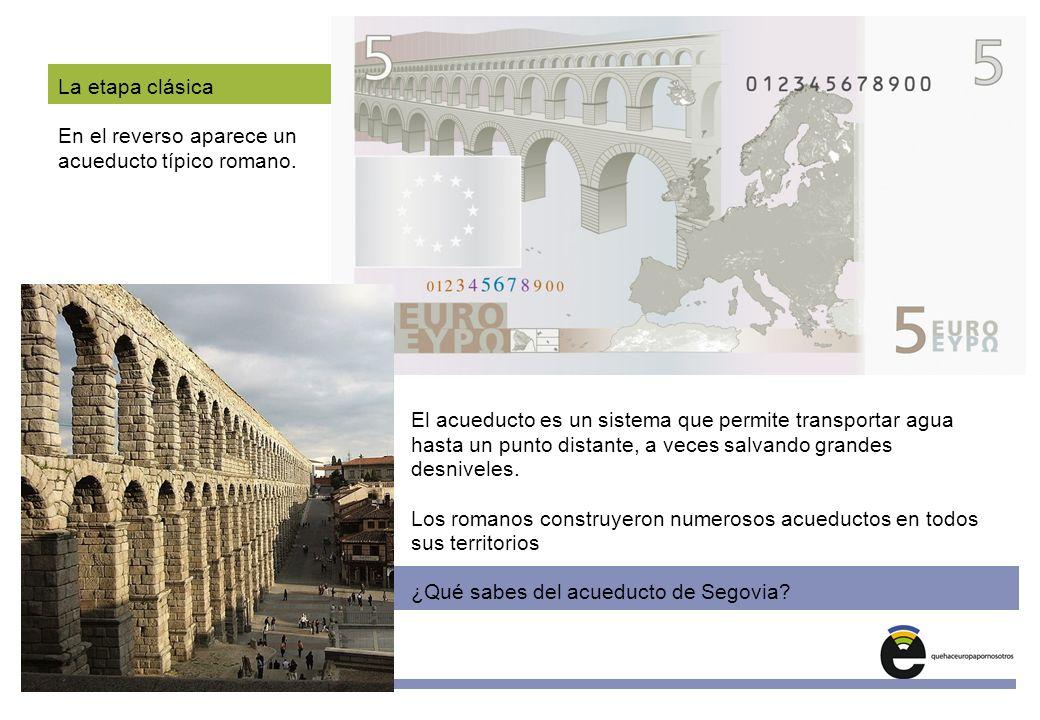 Unidades Didácticas Europeas Nº 4 www.quehaceeuropapornosotros.com La etapa clásica En el reverso aparece un acueducto típico romano. El acueducto es