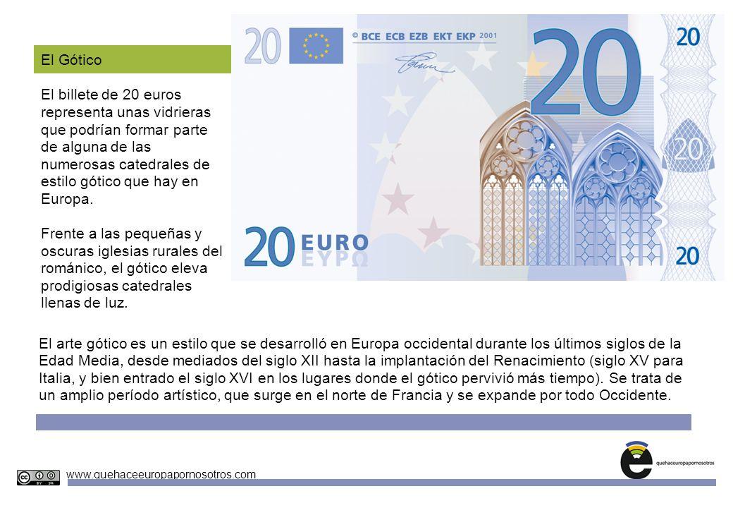Unidades Didácticas Europeas Nº 4 www.quehaceeuropapornosotros.com El Gótico El billete de 20 euros representa unas vidrieras que podrían formar parte