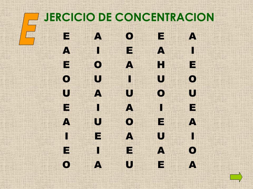 JERCICIO DE CONCENTRACION EAOEA AIEAI EOAHE OUIUO UAUOU EIAIE AUOEA IEAUI EIEAO OAUEA