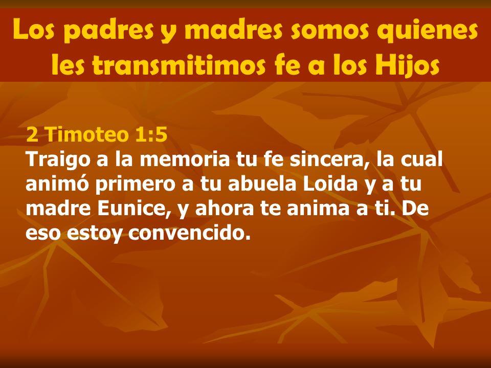2 Timoteo 1:5 Traigo a la memoria tu fe sincera, la cual animó primero a tu abuela Loida y a tu madre Eunice, y ahora te anima a ti. De eso estoy conv