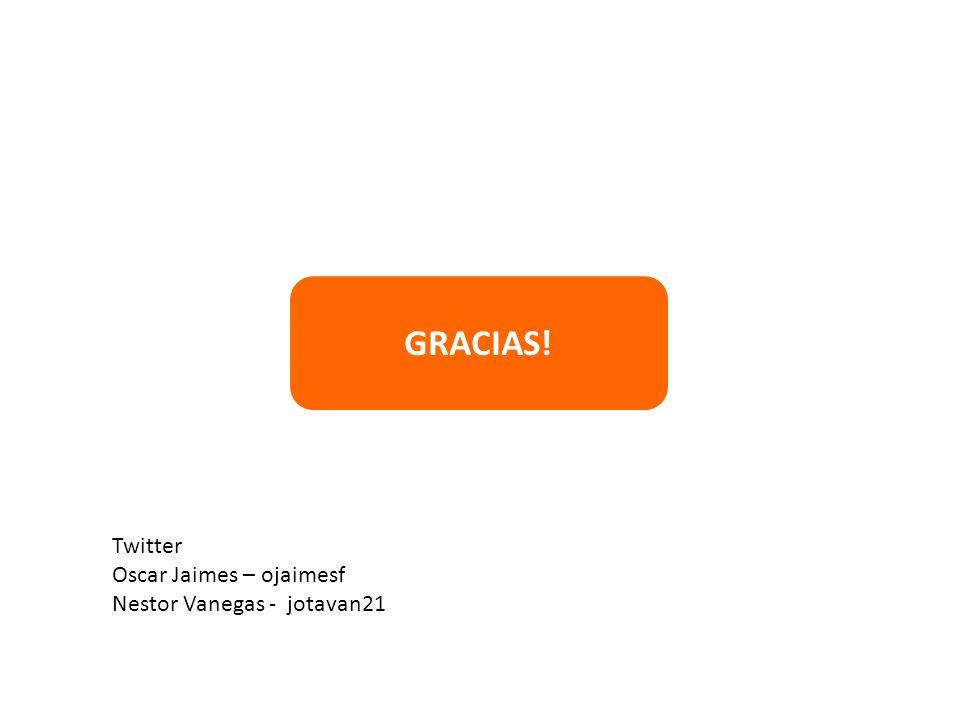 GRACIAS! Twitter Oscar Jaimes – ojaimesf Nestor Vanegas - jotavan21