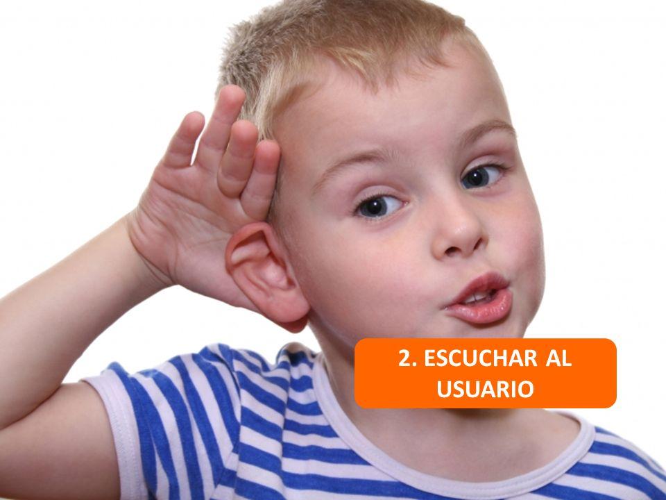 2. ESCUCHAR AL USUARIO