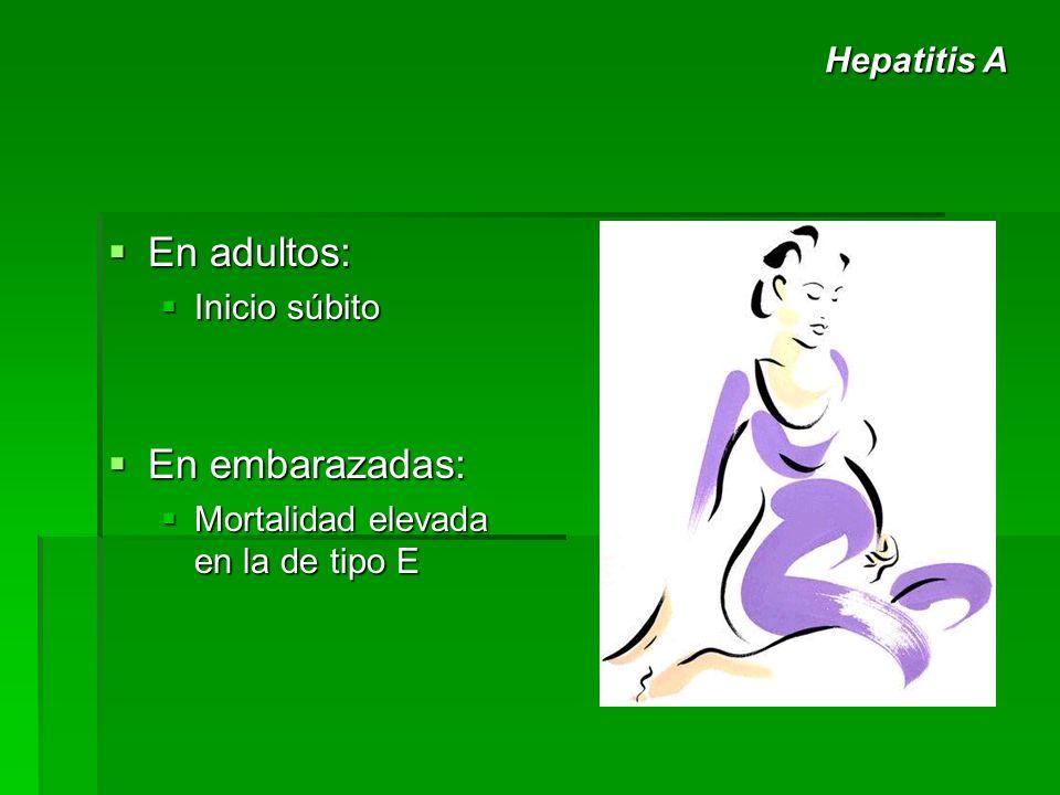 En adultos: En adultos: Inicio súbito Inicio súbito En embarazadas: En embarazadas: Mortalidad elevada en la de tipo E Mortalidad elevada en la de tip