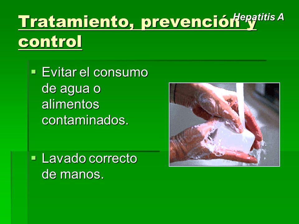 Tratamiento, prevención y control Evitar el consumo de agua o alimentos contaminados. Evitar el consumo de agua o alimentos contaminados. Lavado corre