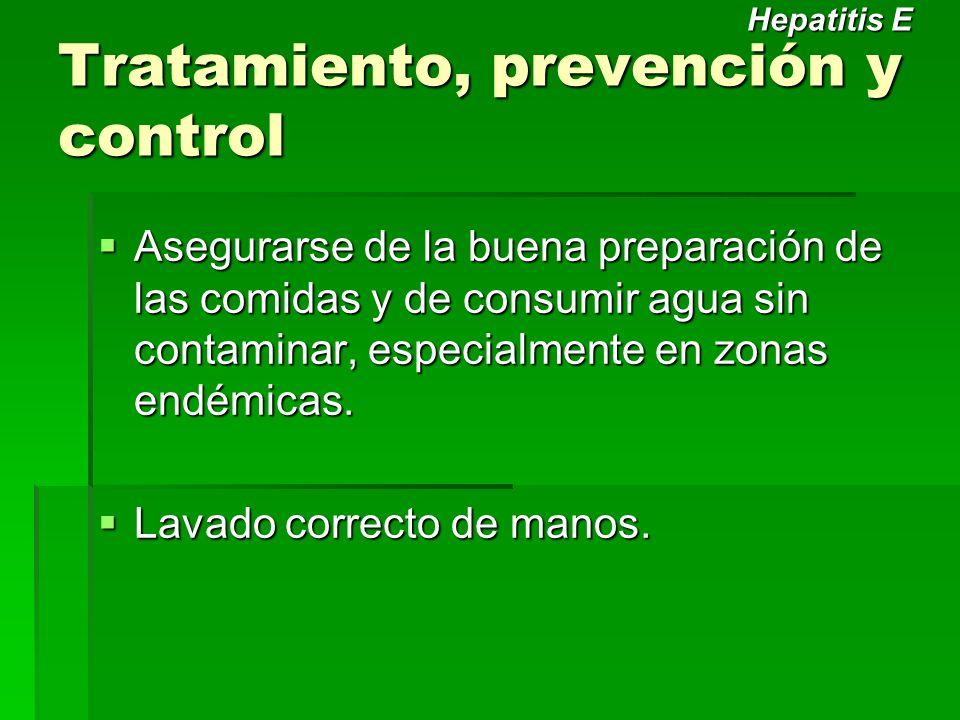 Tratamiento, prevención y control Asegurarse de la buena preparación de las comidas y de consumir agua sin contaminar, especialmente en zonas endémica