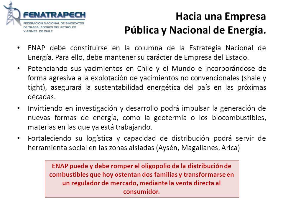 Hacia una Empresa Pública y Nacional de Energía. ENAP debe constituirse en la columna de la Estrategia Nacional de Energía. Para ello, debe mantener s