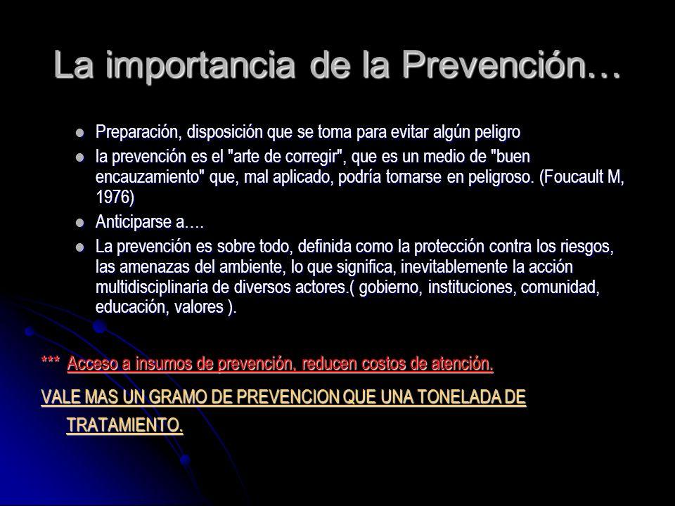 La importancia de la Prevención… Preparación, disposición que se toma para evitar algún peligro Preparación, disposición que se toma para evitar algún