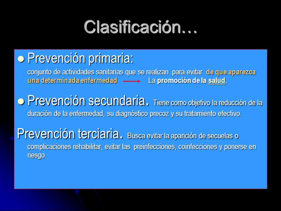 Clasificación… Prevención primaria: Prevención primaria: conjunto de actividades sanitarias que se realizan para evitar de que aparezca una determinad