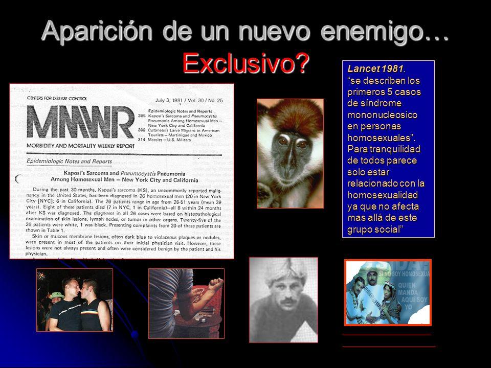 Aparición de un nuevo enemigo… Exclusivo? Lancet 1981. se describen los primeros 5 casos de síndrome mononucleosico en personas homosexuales. Para tra